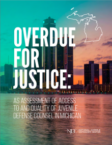 Overdue for Justice: An Assessment of Access to and Quality of Juvenile Defense Counsel in Michigan